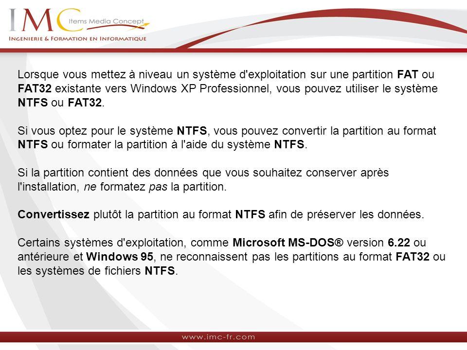 Lorsque vous mettez à niveau un système d exploitation sur une partition FAT ou FAT32 existante vers Windows XP Professionnel, vous pouvez utiliser le système NTFS ou FAT32.