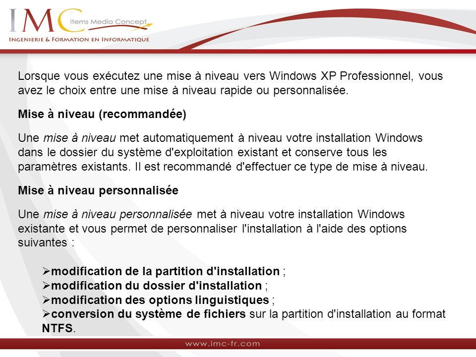 Lorsque vous exécutez une mise à niveau vers Windows XP Professionnel, vous avez le choix entre une mise à niveau rapide ou personnalisée.