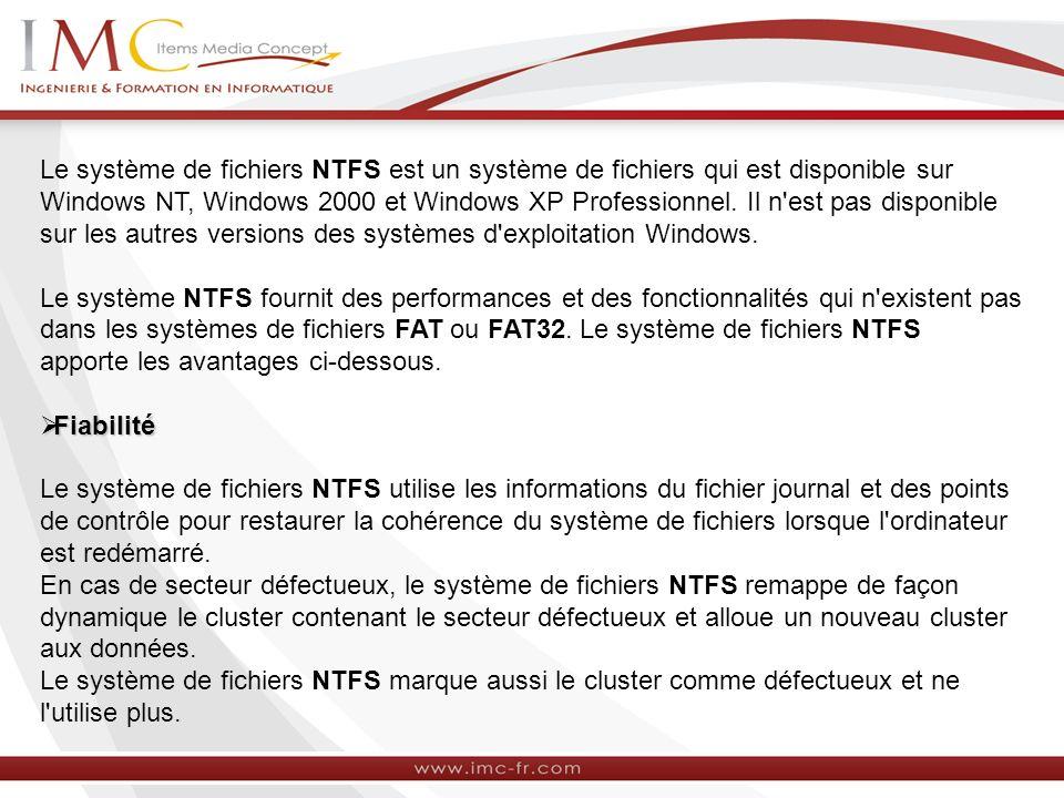 Le système de fichiers NTFS est un système de fichiers qui est disponible sur