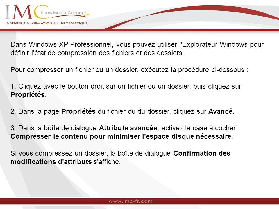 Dans Windows XP Professionnel, vous pouvez utiliser l Explorateur Windows pour définir l état de compression des fichiers et des dossiers.