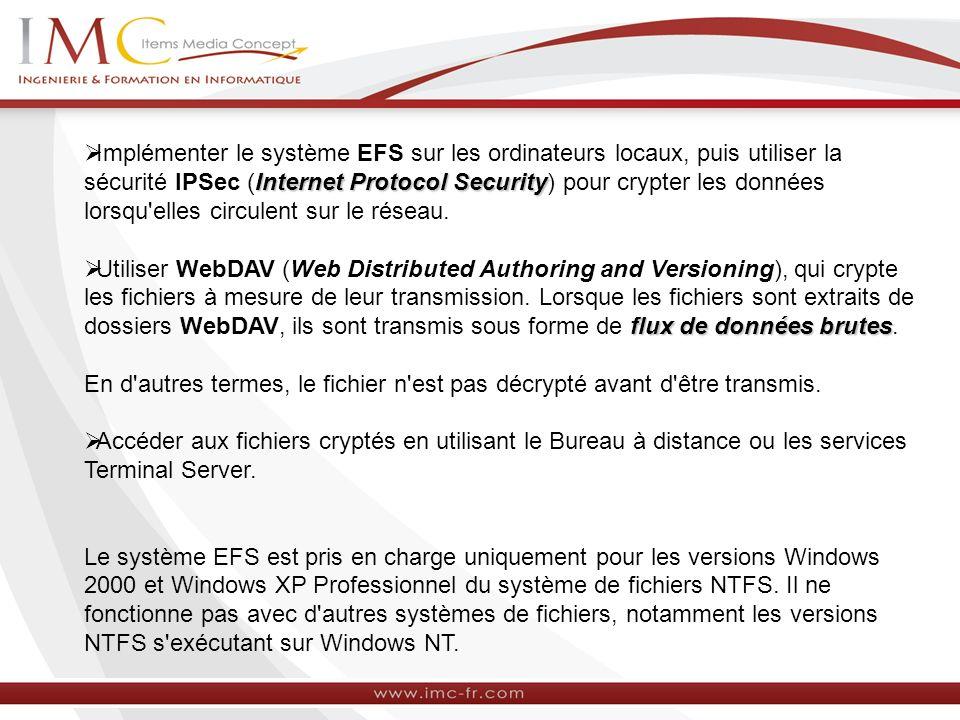 Implémenter le système EFS sur les ordinateurs locaux, puis utiliser la sécurité IPSec (Internet Protocol Security) pour crypter les données lorsqu elles circulent sur le réseau.