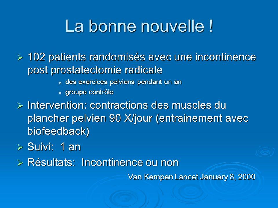 La bonne nouvelle ! 102 patients randomisés avec une incontinence post prostatectomie radicale. des exercices pelviens pendant un an.