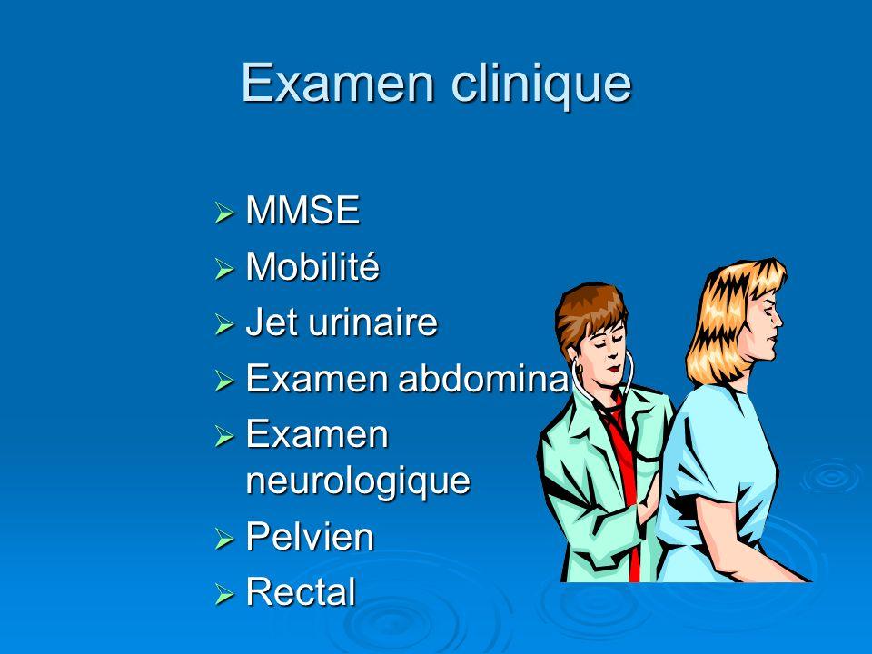 Examen clinique MMSE Mobilité Jet urinaire Examen abdominal