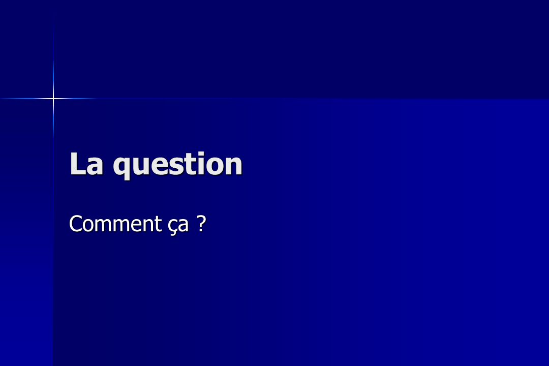 La question Comment ça