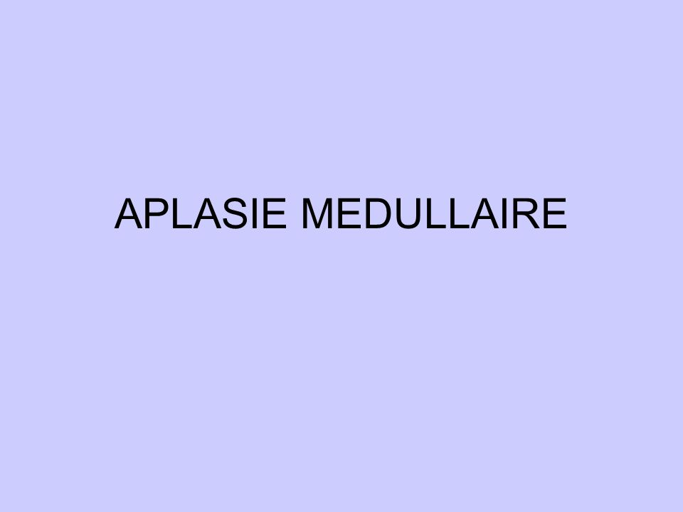 APLASIE MEDULLAIRE