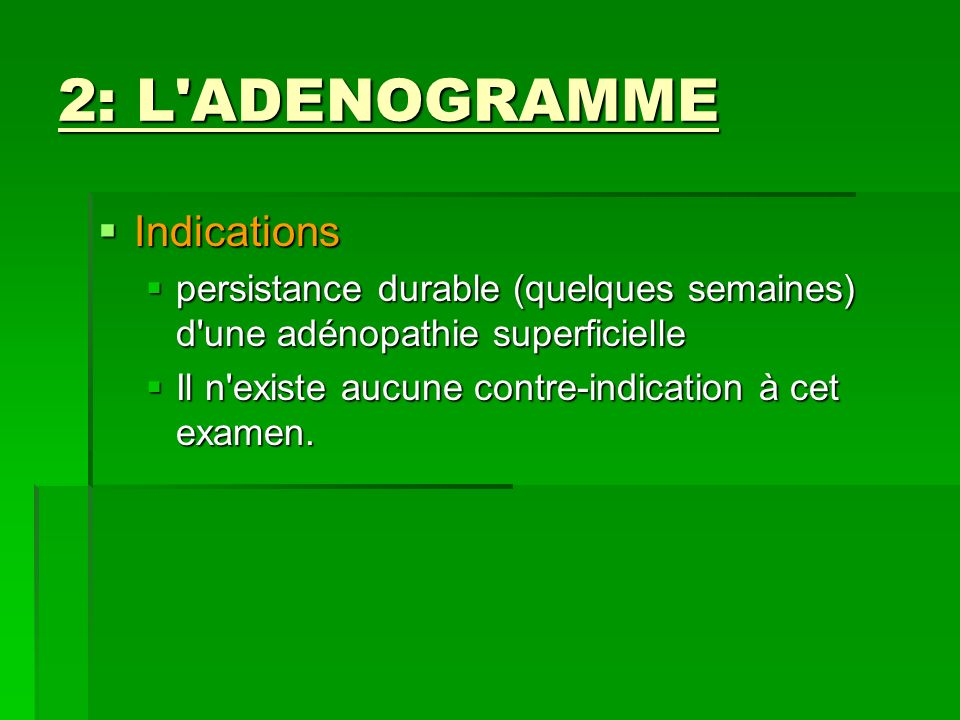 2: L ADENOGRAMME Indications