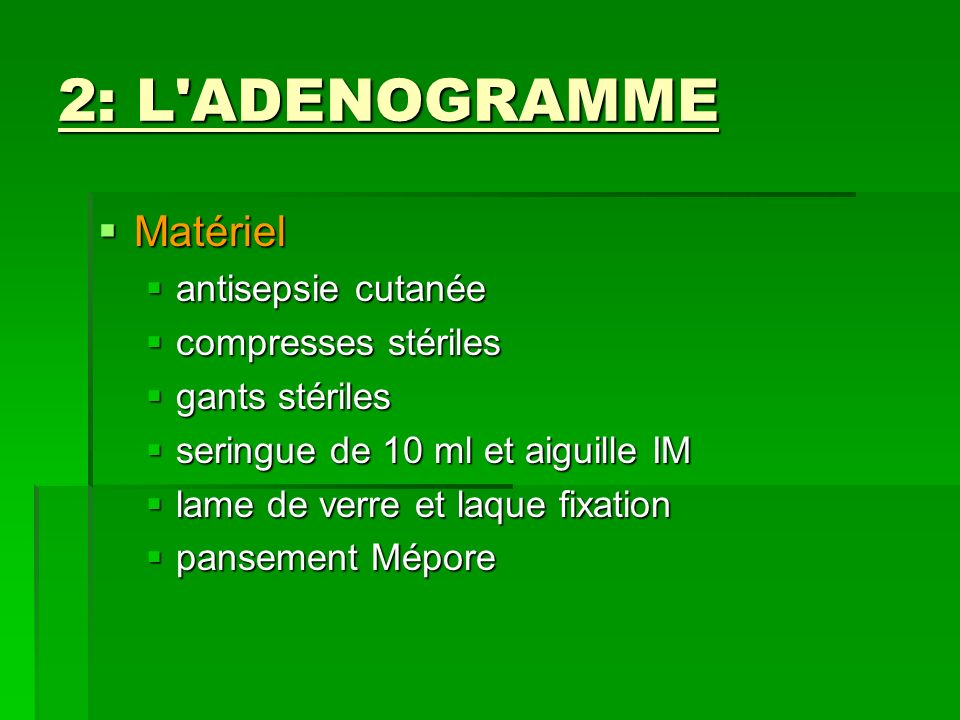 2: L ADENOGRAMME Matériel antisepsie cutanée compresses stériles