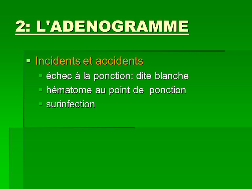 2: L ADENOGRAMME Incidents et accidents