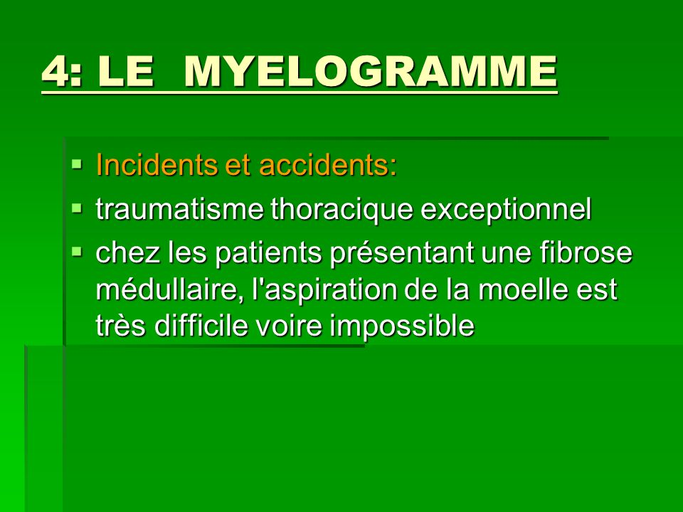 4: LE MYELOGRAMME Incidents et accidents: