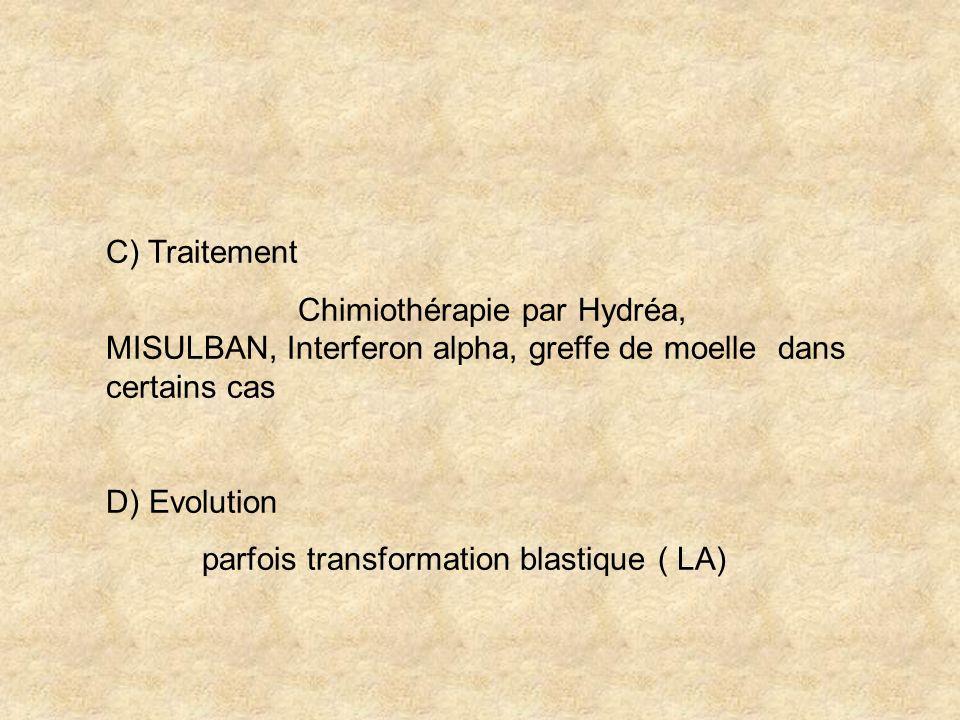 C) Traitement Chimiothérapie par Hydréa, MISULBAN, Interferon alpha, greffe de moelle dans certains cas.