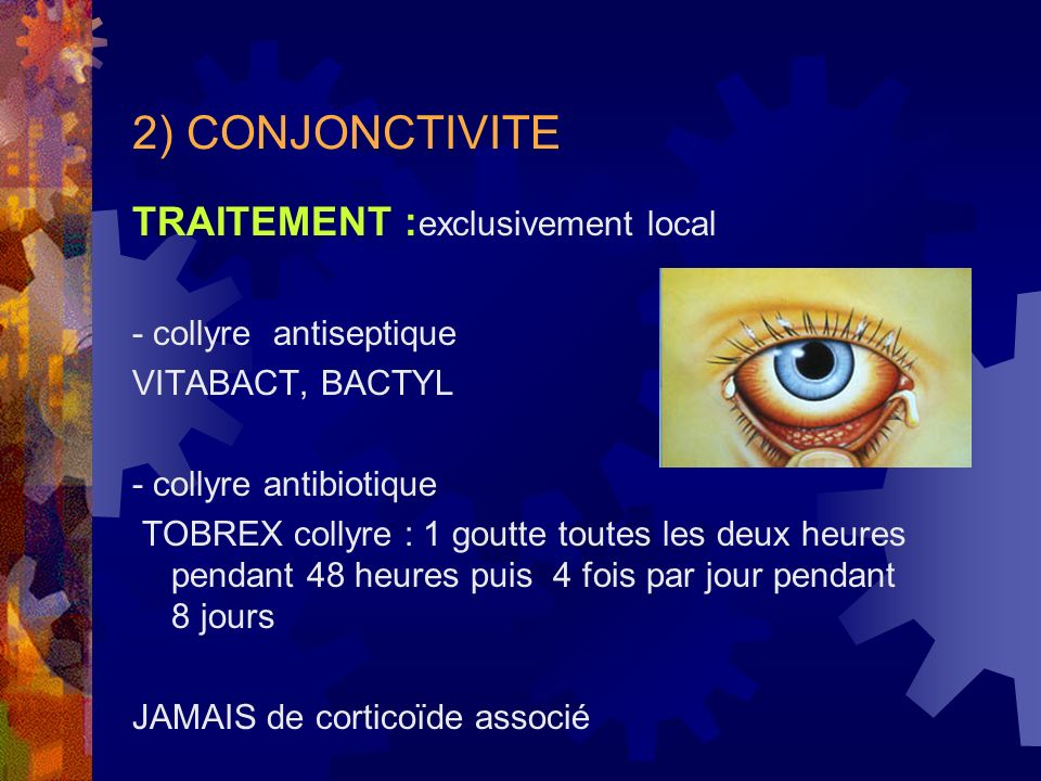 2) CONJONCTIVITE TRAITEMENT :exclusivement local