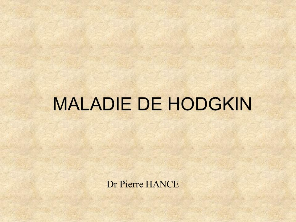 MALADIE DE HODGKIN Dr Pierre HANCE