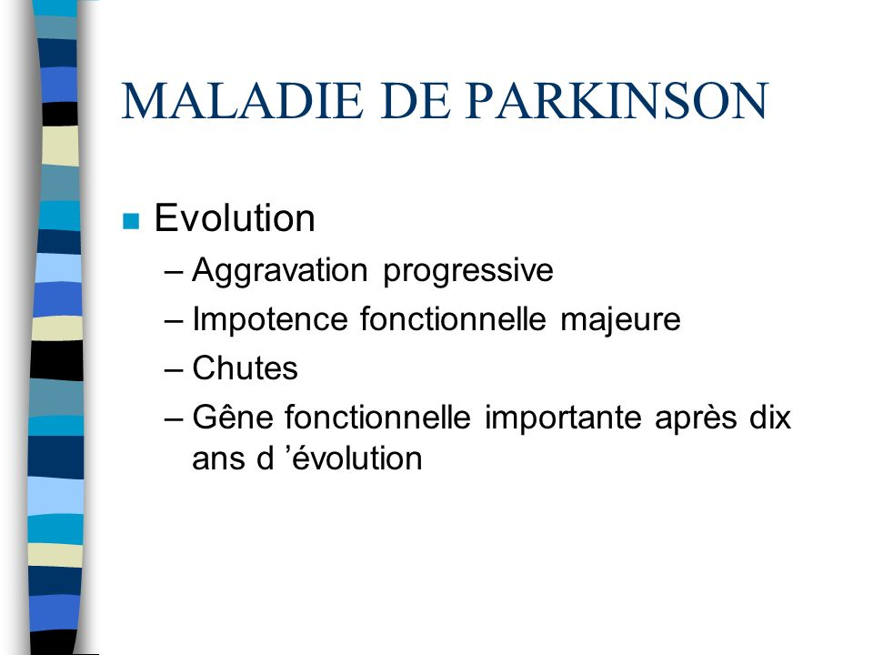 MALADIE DE PARKINSON Evolution Aggravation progressive