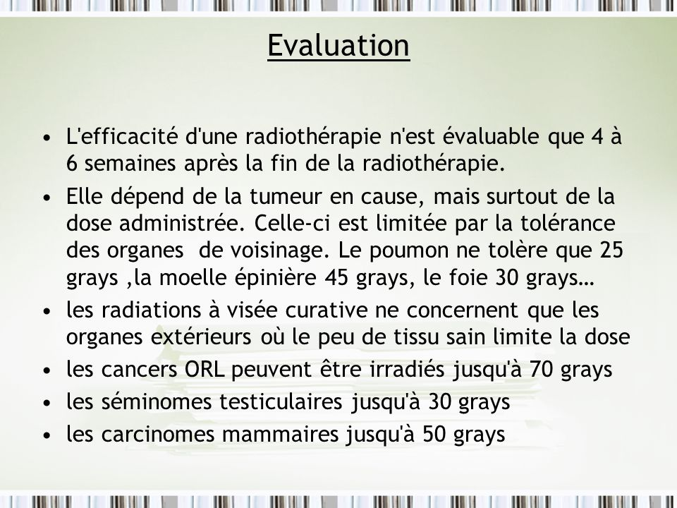 EvaluationL efficacité d une radiothérapie n est évaluable que 4 à 6 semaines après la fin de la radiothérapie.