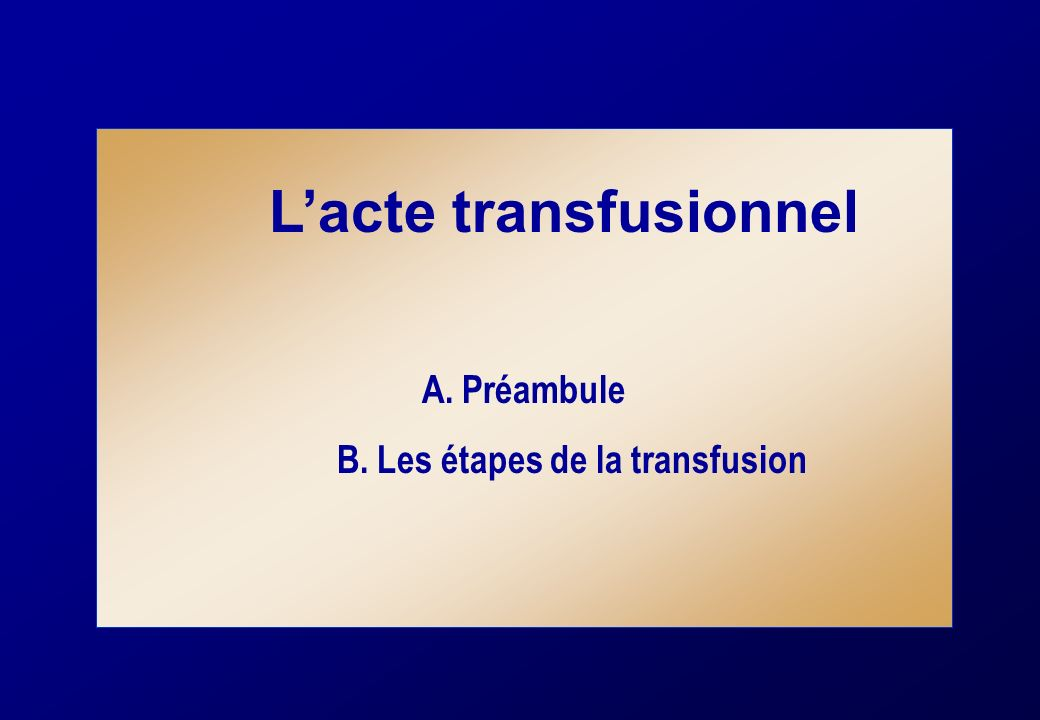 B. Les étapes de la transfusion