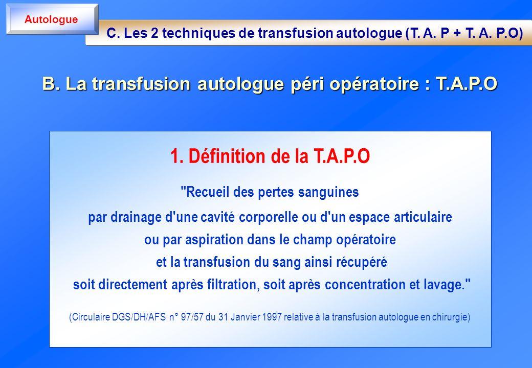 Autologue C. Les 2 techniques de transfusion autologue (T. A. P + T. A. P.O) B. La transfusion autologue péri opératoire : T.A.P.O.