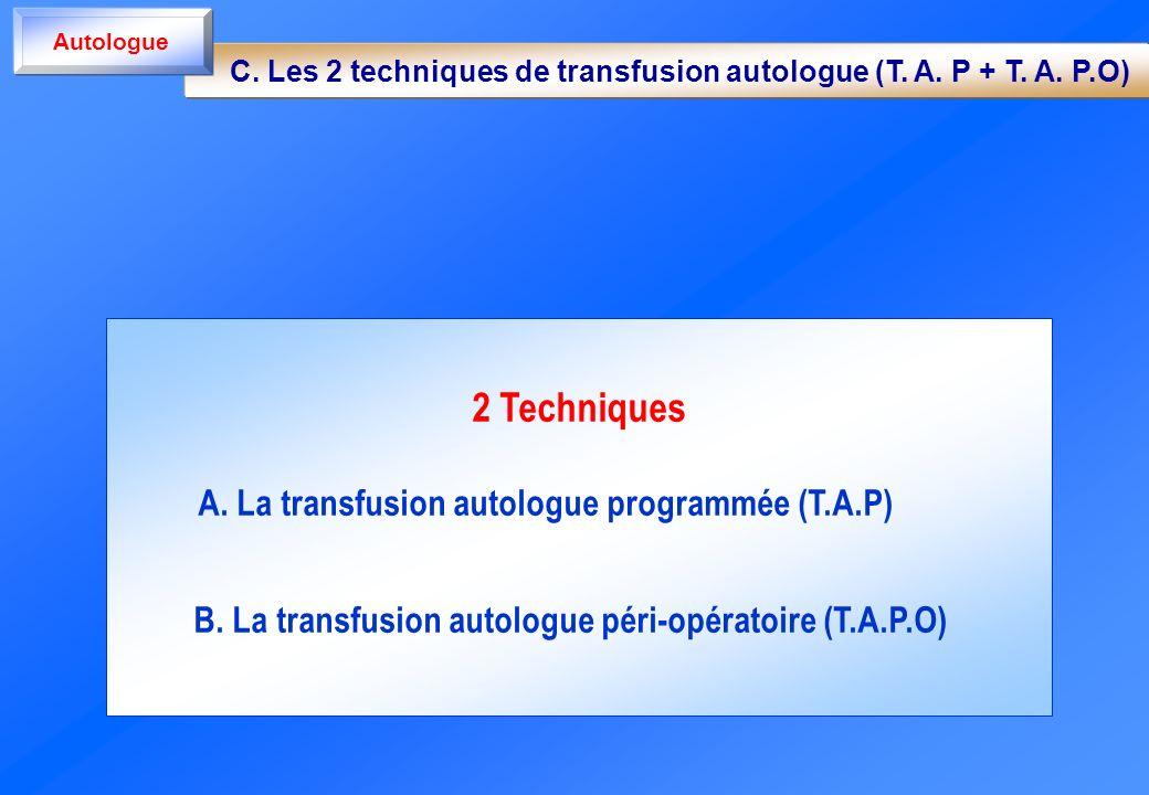 C. Les 2 techniques de transfusion autologue (T. A. P + T. A. P.O)