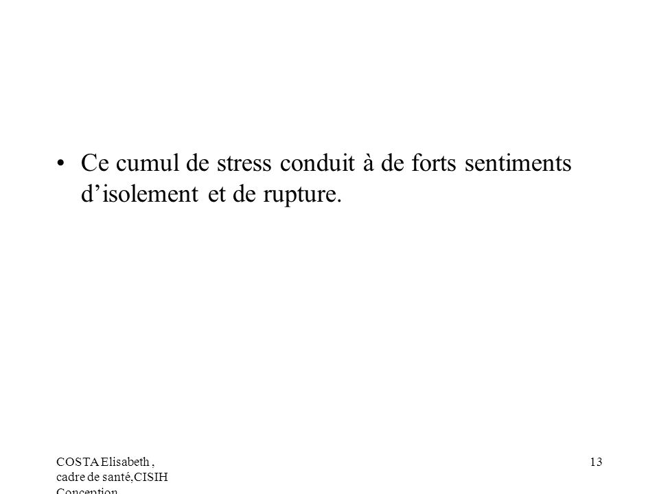Ce cumul de stress conduit à de forts sentiments d'isolement et de rupture.