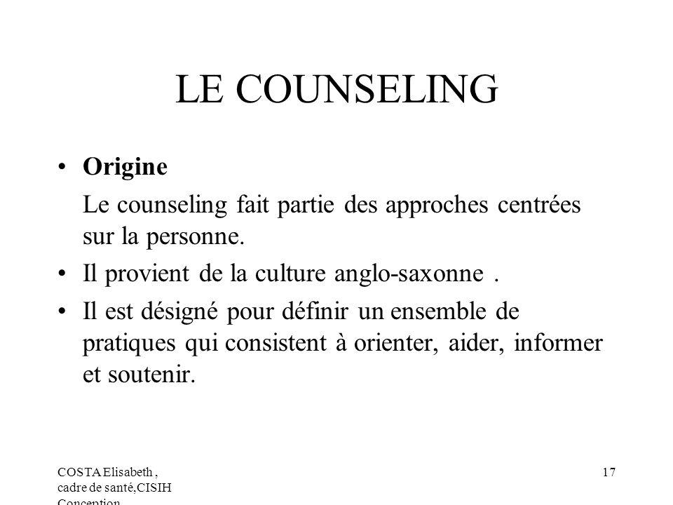 LE COUNSELING Origine. Le counseling fait partie des approches centrées sur la personne. Il provient de la culture anglo-saxonne .