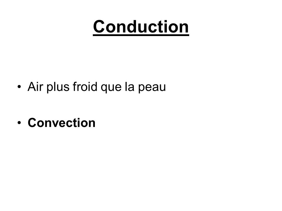 Conduction Air plus froid que la peau Convection