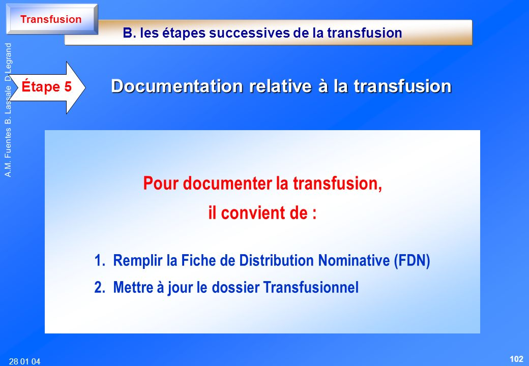 Pour documenter la transfusion, il convient de :