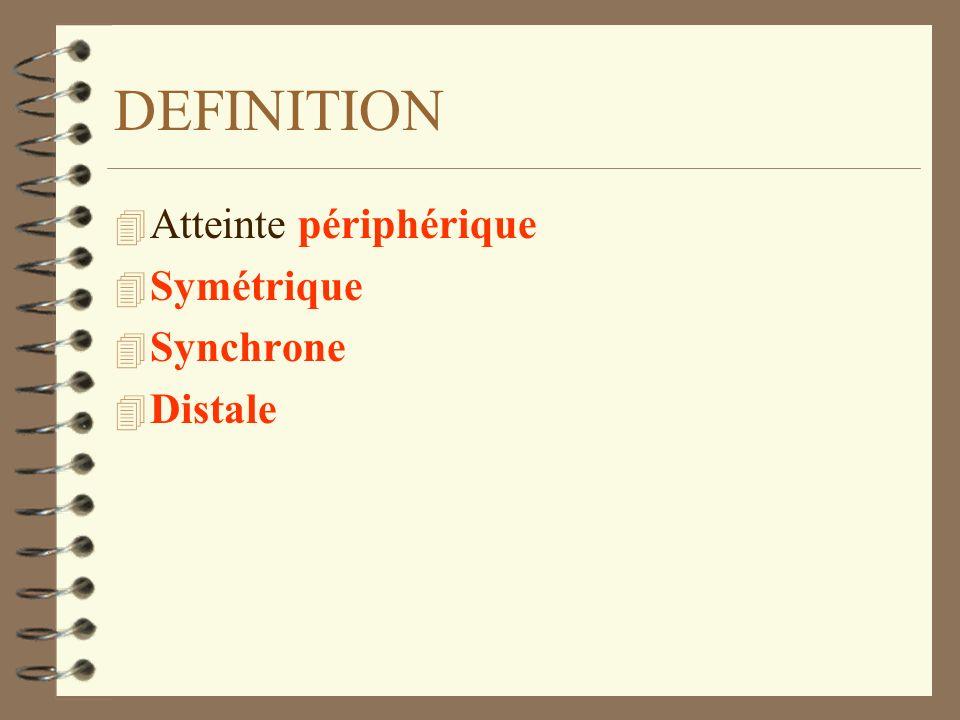 DEFINITION Atteinte périphérique Symétrique Synchrone Distale