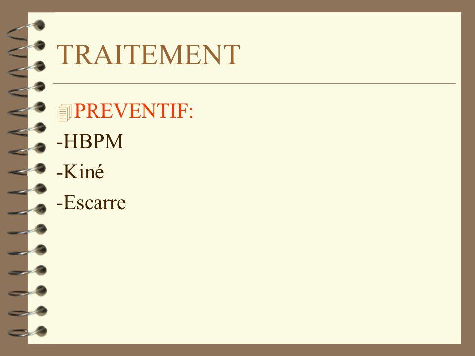 TRAITEMENT PREVENTIF: -HBPM -Kiné -Escarre