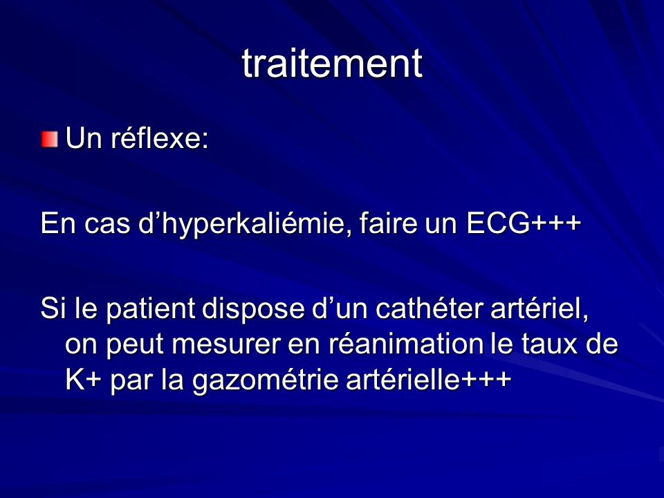 traitement Un réflexe: En cas d'hyperkaliémie, faire un ECG+++