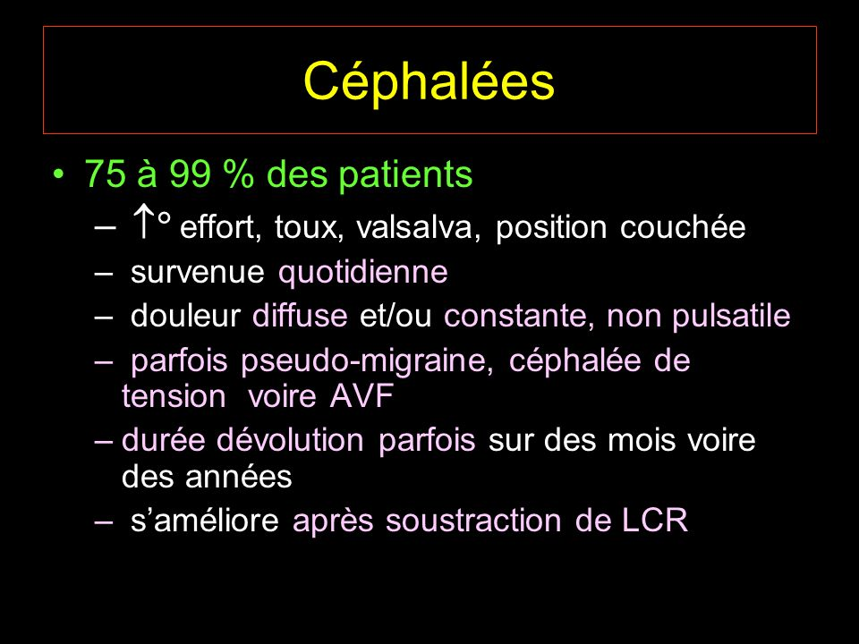 Céphalées 75 à 99 % des patients