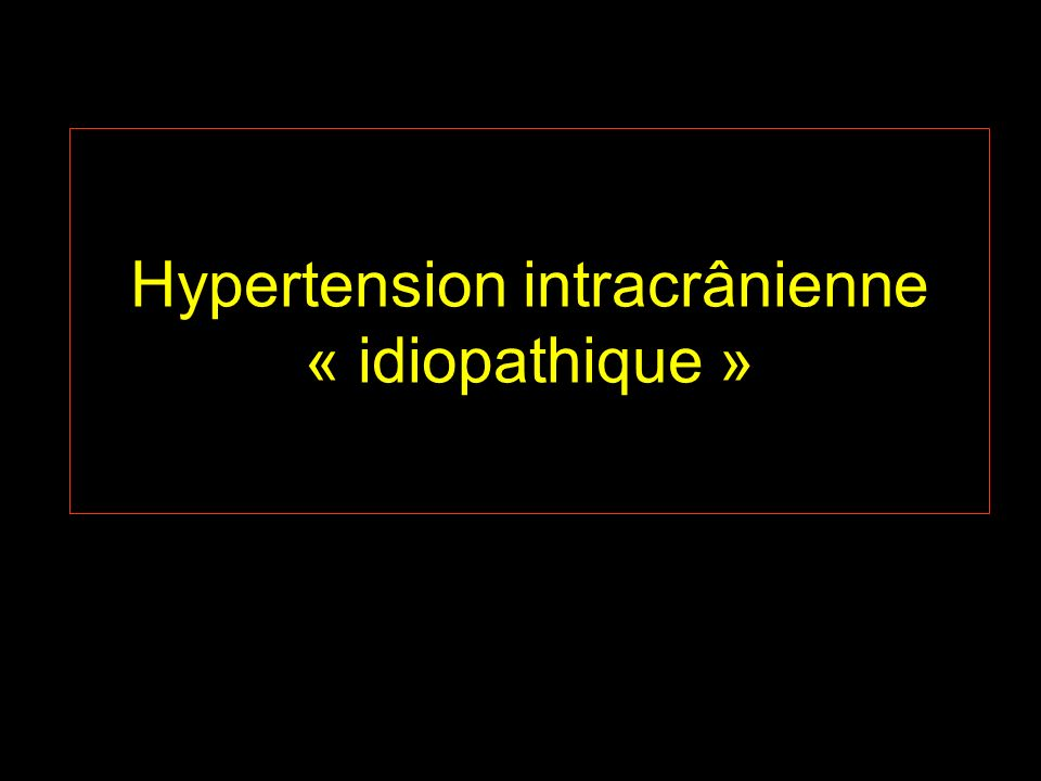Hypertension intracrânienne « idiopathique »