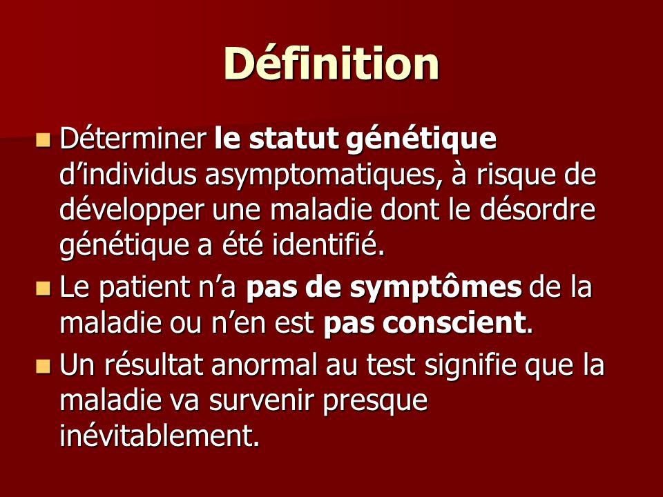 Définition Déterminer le statut génétique d'individus asymptomatiques, à risque de développer une maladie dont le désordre génétique a été identifié.