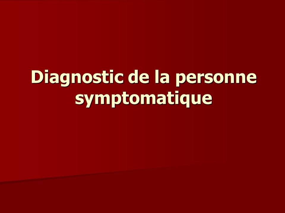 Diagnostic de la personne symptomatique