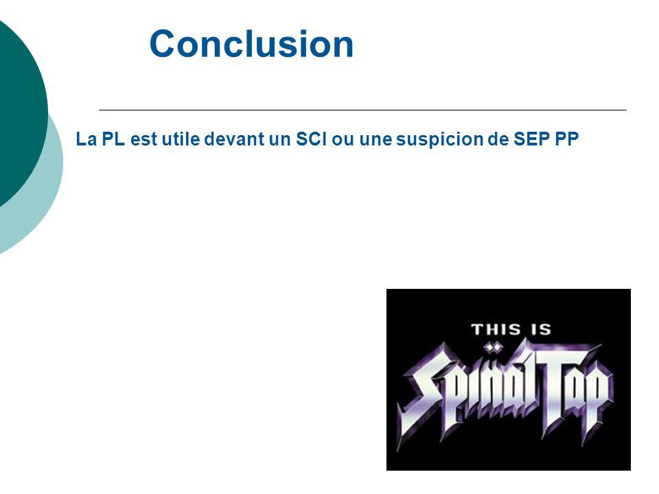 Conclusion La PL est utile devant un SCI ou une suspicion de SEP PP