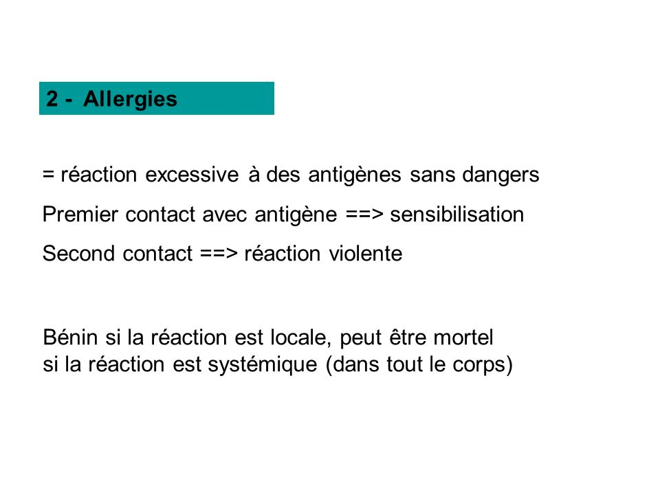 2 - Allergies = réaction excessive à des antigènes sans dangers. Premier contact avec antigène ==> sensibilisation.