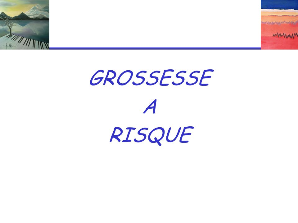 GROSSESSE A RISQUE