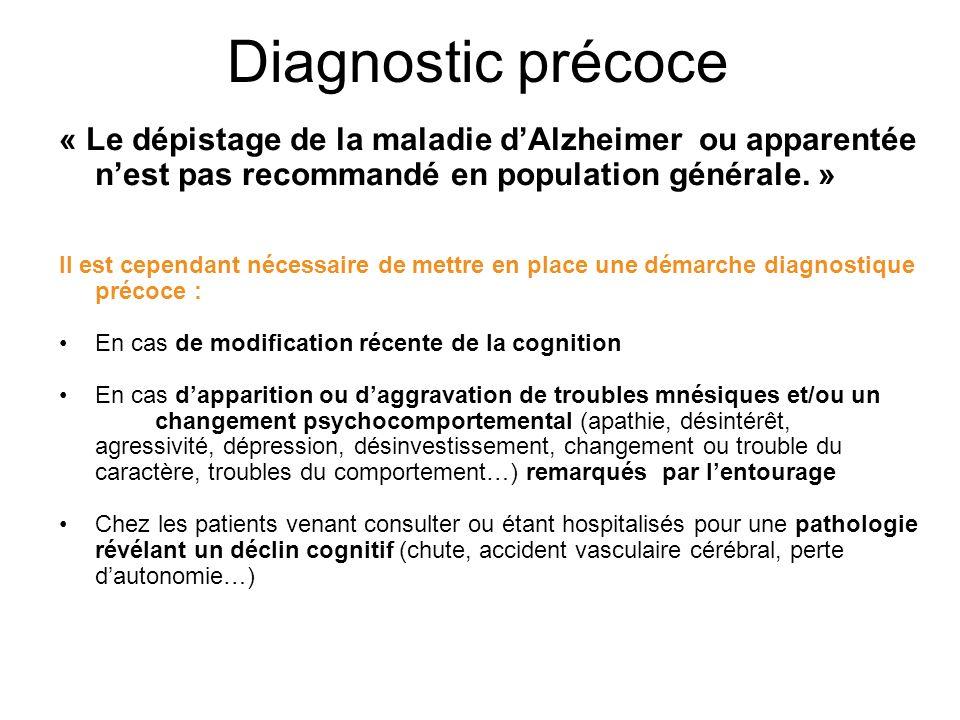 Diagnostic précoce « Le dépistage de la maladie d'Alzheimer ou apparentée n'est pas recommandé en population générale. »