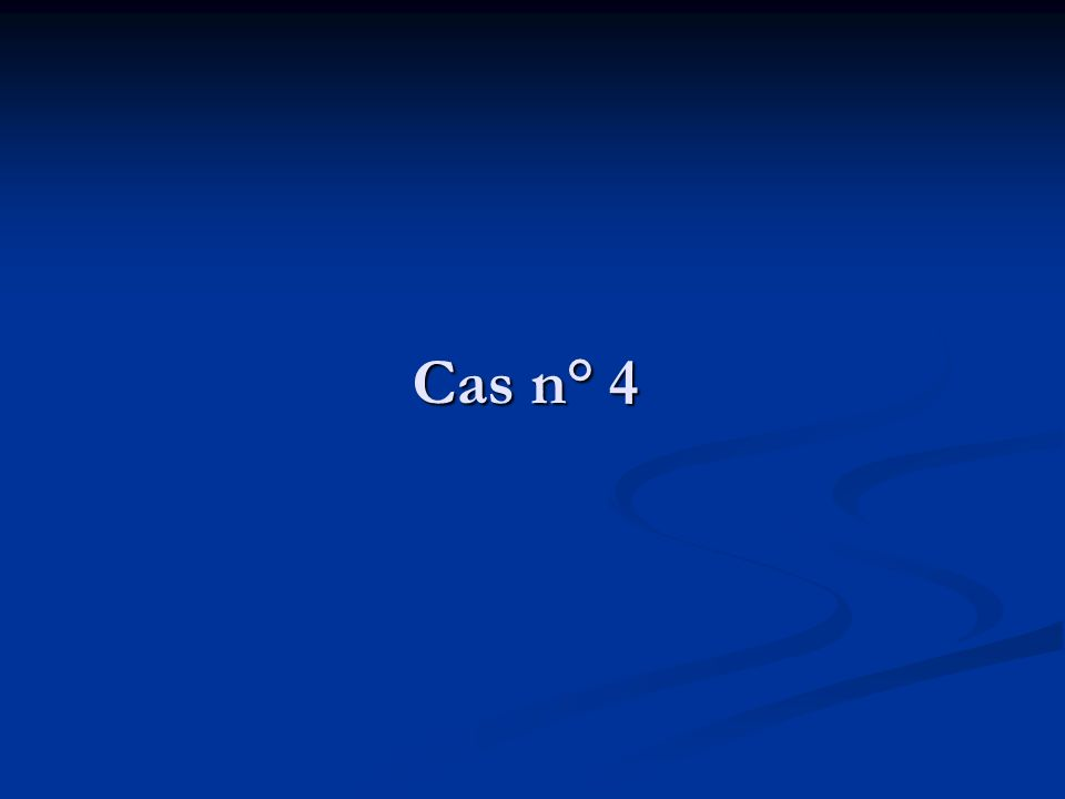 Cas n° 4