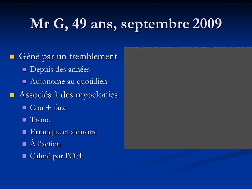 Mr G, 49 ans, septembre 2009 Gêné par un tremblement
