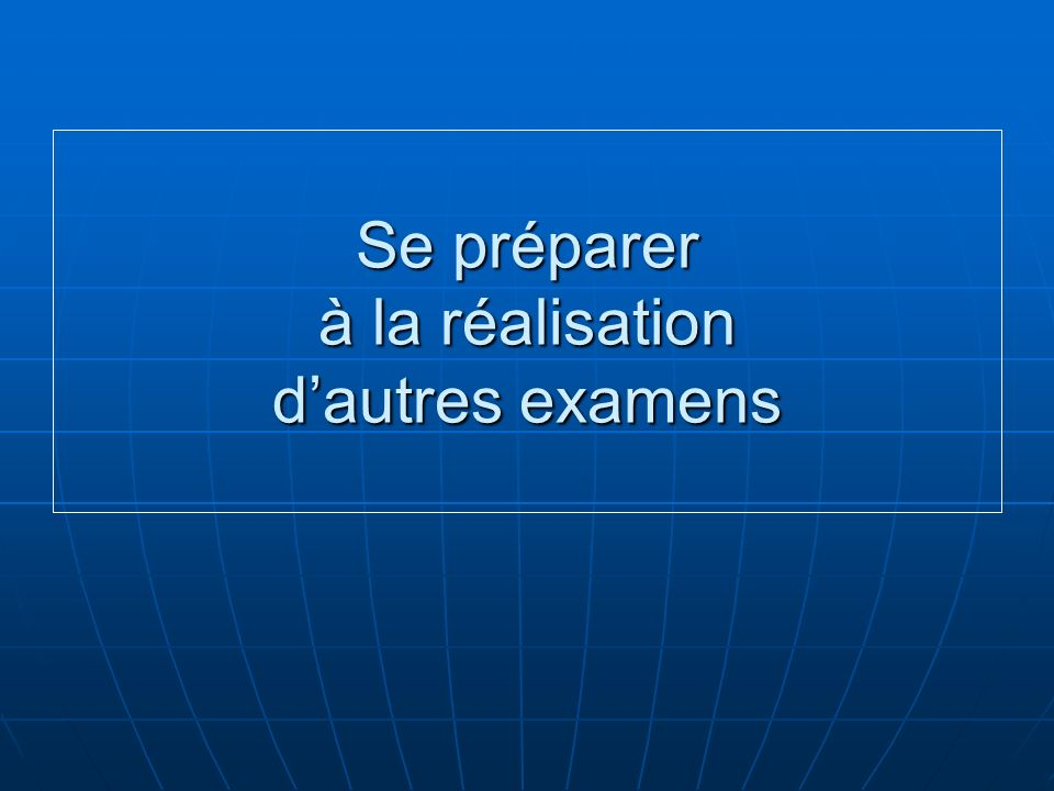 Se préparer à la réalisation d'autres examens