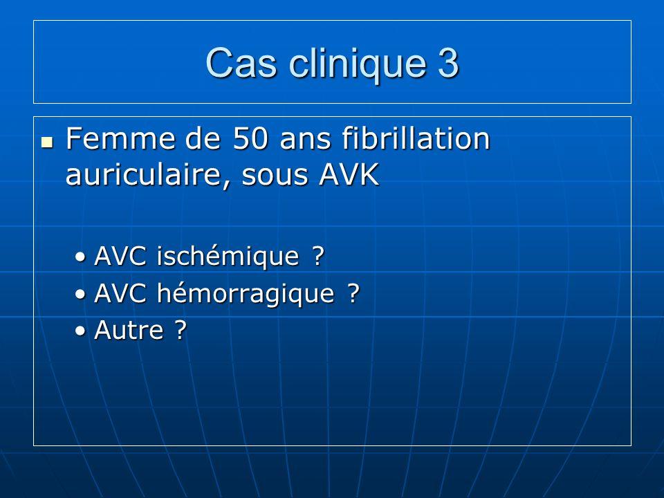 Cas clinique 3 Femme de 50 ans fibrillation auriculaire, sous AVK