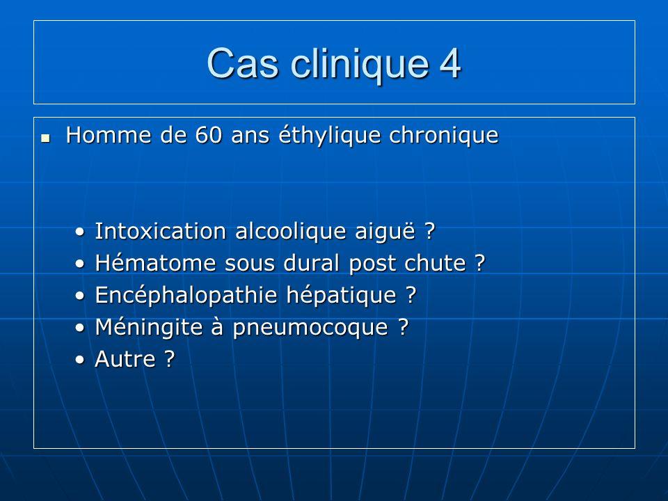 Cas clinique 4 Homme de 60 ans éthylique chronique