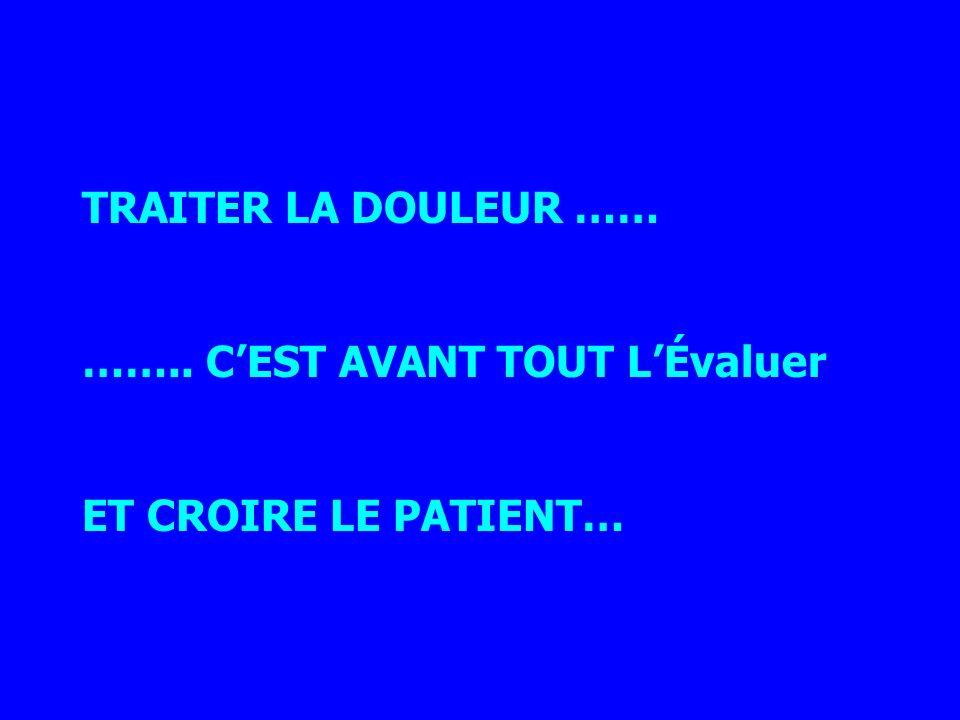 TRAITER LA DOULEUR …… …….. C'EST AVANT TOUT L'Évaluer ET CROIRE LE PATIENT…