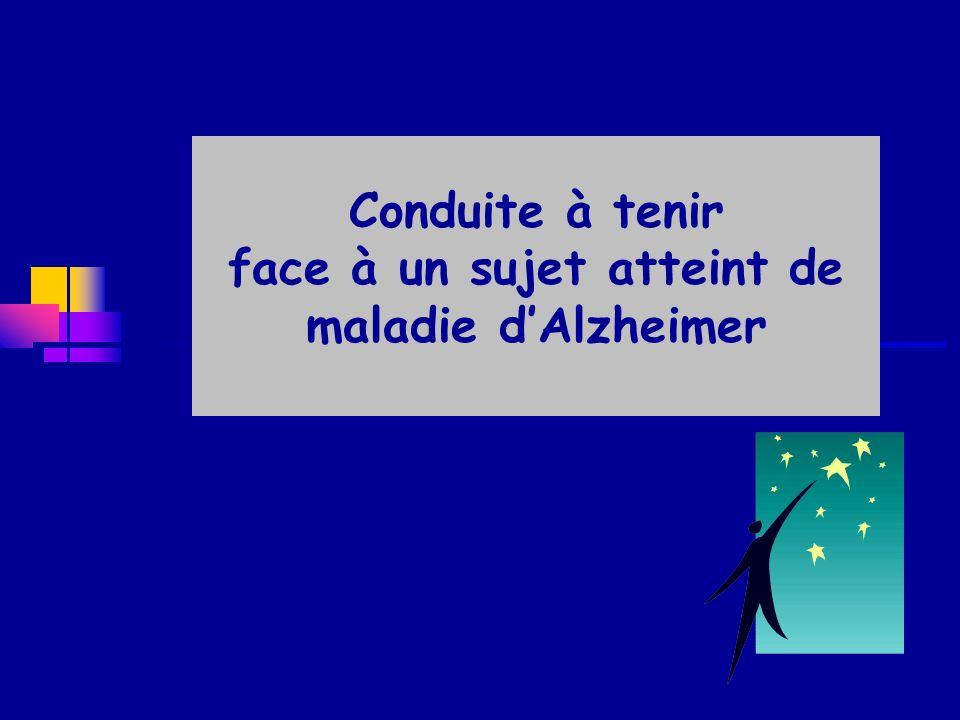 Conduite à tenir face à un sujet atteint de maladie d'Alzheimer