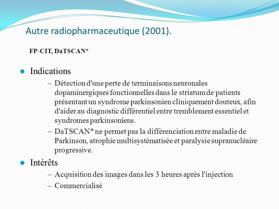 Autre radiopharmaceutique (2001). FP-CIT, DaTSCAN*