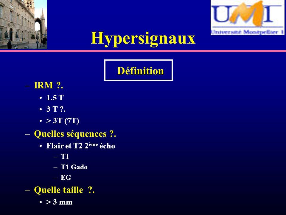 Hypersignaux Définition IRM . Quelles séquences . Quelle taille .