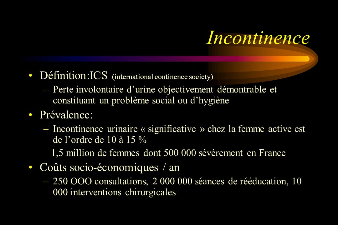 Incontinence Définition:ICS (international continence society)