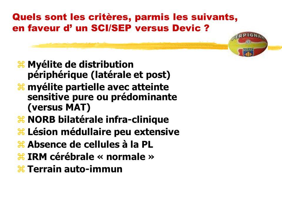 Quels sont les critères, parmis les suivants, en faveur d' un SCI/SEP versus Devic