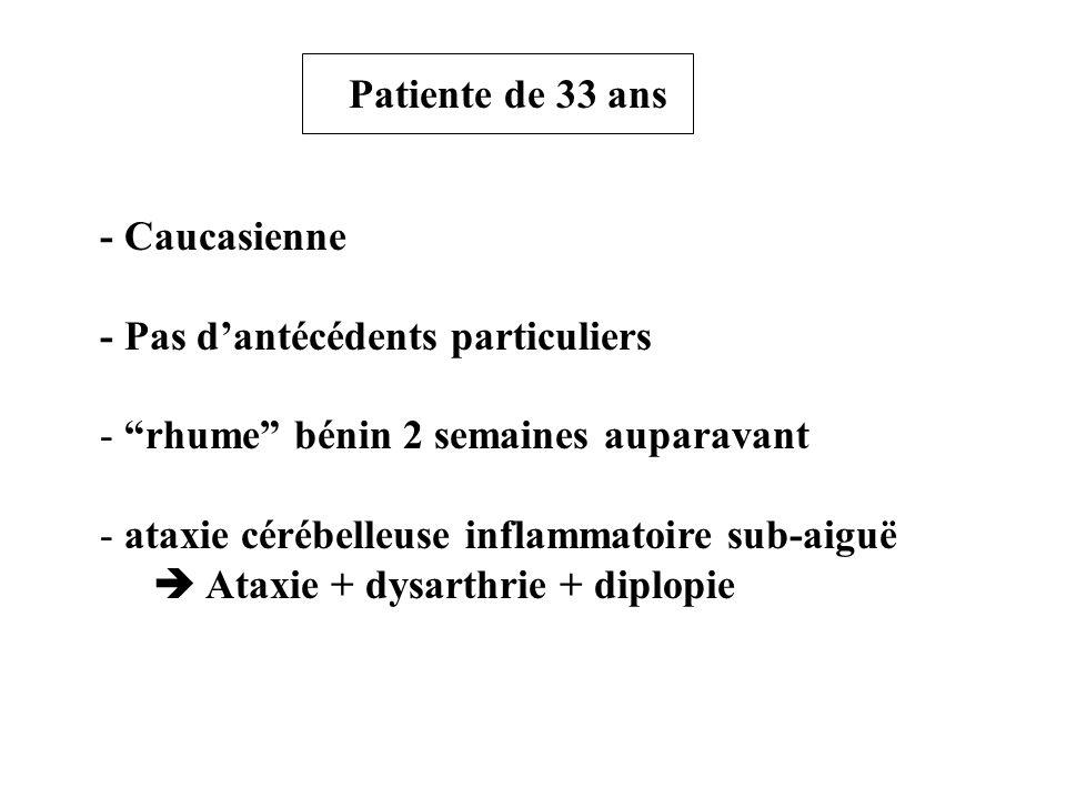 Patiente de 33 ans - Caucasienne. - Pas d'antécédents particuliers. rhume bénin 2 semaines auparavant.