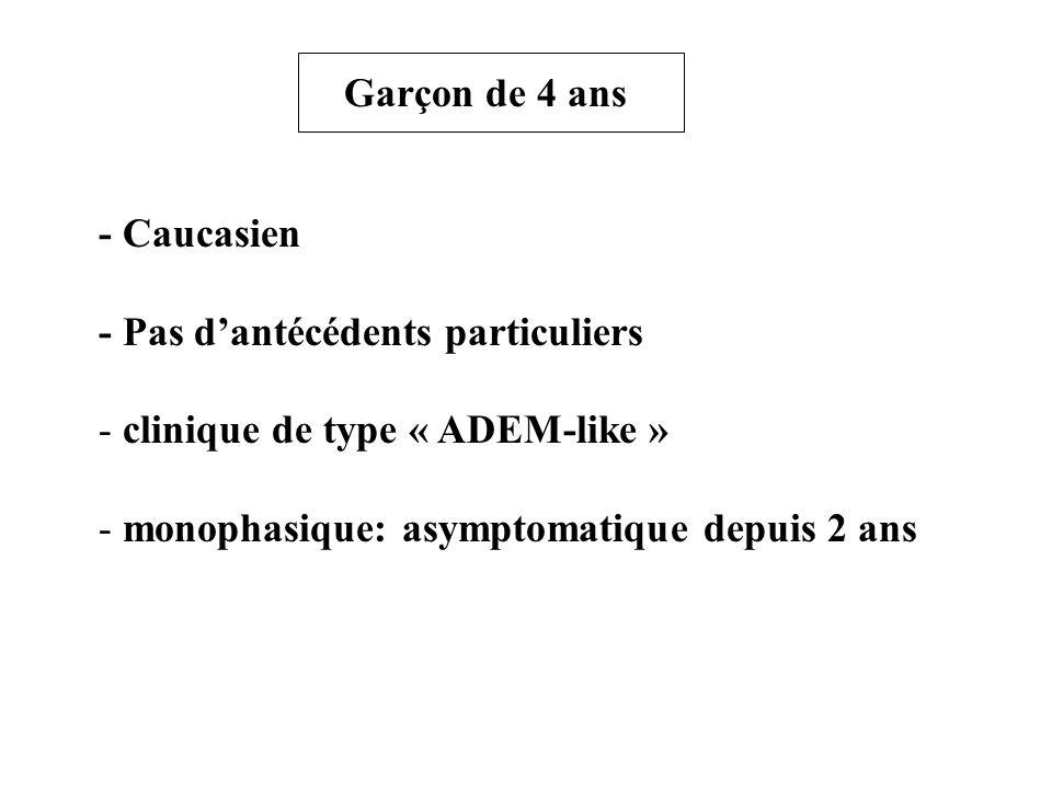 - Pas d'antécédents particuliers clinique de type « ADEM-like »