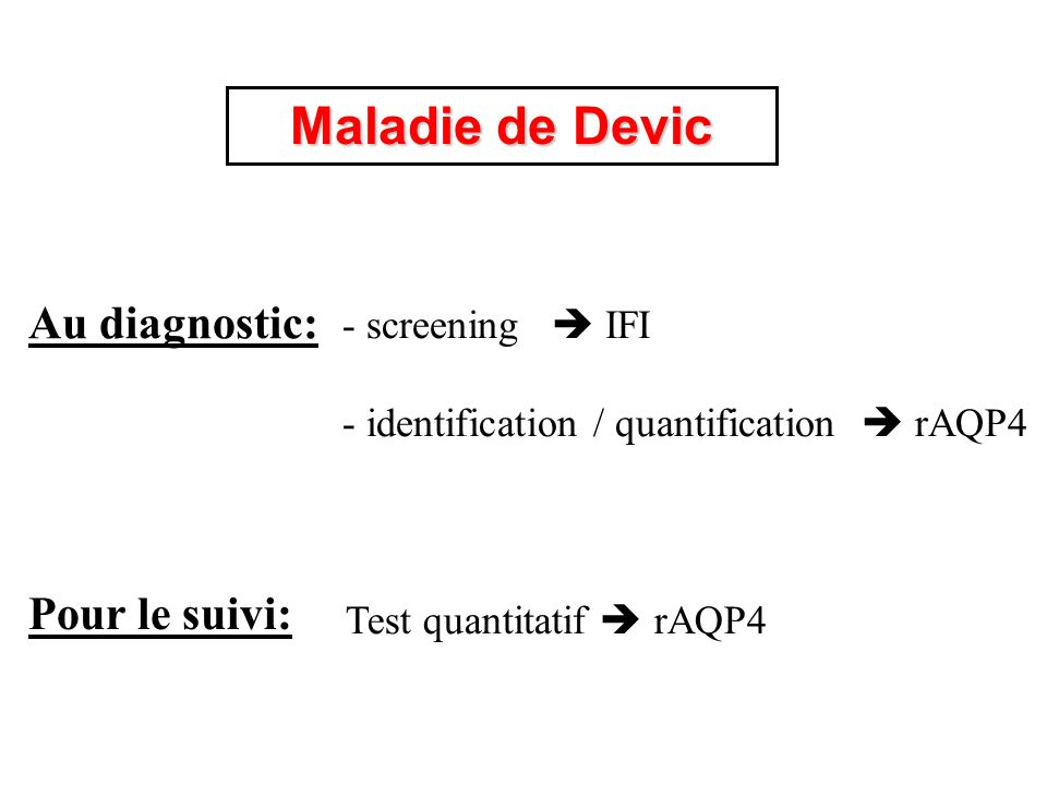 Maladie de Devic Au diagnostic: Pour le suivi: screening  IFI